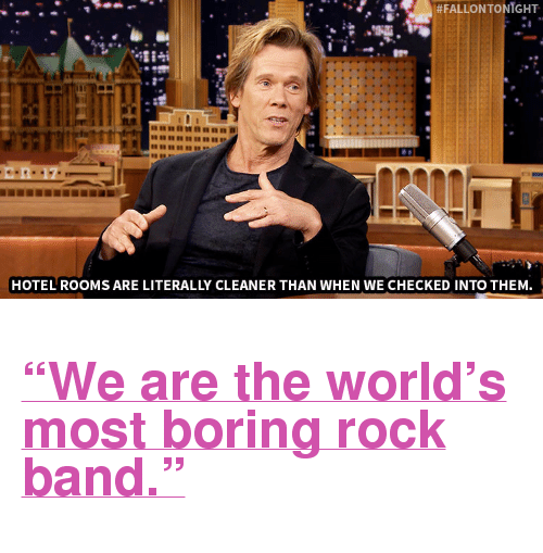 """Kevin Bacon: .#FALLONTONIGHT  Il  ER 17  HOTEL ROOMS ARE LITERALLY CLEANER THAN WHEN WE CHECKED INTO THEM <h2><a href=""""http://www.nbc.com/the-tonight-show/video/kevin-bacon-struggled-singing-tricky-hamburger-sketch-lyrics/2887443"""" target=""""_blank"""">&ldquo;We are the world&rsquo;s most boring rock band.&rdquo;</a></h2>"""