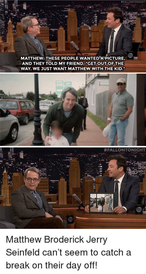 """Seinfeld:  #FALLONTONIGHT  MATTHEW: THESE PEOPLE WANTEDAPICTURE,  AND THEY TOLD MY FRIEND, """"GET OUT OF THE  WAY. WE JUST WANT MATTHEW WITH THE KID.""""   Matthew Broderick  Jerry Seinfeld can't seem to catch a break on their day off!"""