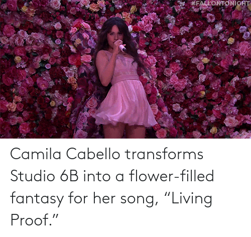 "Camila Cabello: Camila Cabello transforms Studio 6B into a flower-filled fantasy for her song, ""Living Proof."""