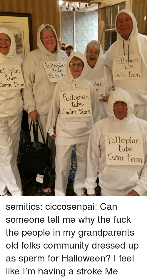 Community, Halloween, and Target: falobian  attopian  al opian  tube  Swim teo  ube  Suim team  ian  allopian an  tu  Swim team  allopian  tu  Suim Team semitics: ciccosenpai: Can someone tell me why the fuck the people in my grandparents old folks community dressed up as sperm for Halloween?  I feel like I'm having a stroke  Me