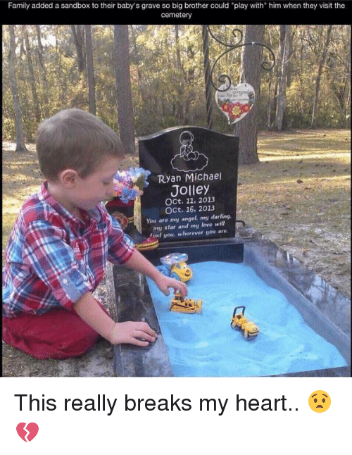 """micha: Family added a sandbox to their baby's grave so big brother could """"play with"""" him when they visit the  cemetery  Ryan Michae  Jolley  Oct. 11, 2013  Oct. 16, 2013  You are my angel my darling.  R  my star and my love will  find you, wherever you are. This really breaks my heart.. 😧💔"""