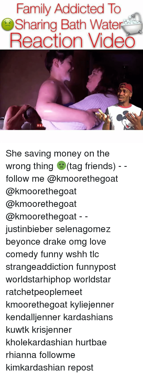 Beyonce, Drake, and Family: Family Addicted To  Sharing Bath Water  Reaction Video She saving money on the wrong thing 🤢(tag friends) - - follow me @kmoorethegoat @kmoorethegoat @kmoorethegoat @kmoorethegoat - - justinbieber selenagomez beyonce drake omg love comedy funny wshh tlc strangeaddiction funnypost worldstarhiphop worldstar ratchetpeoplemeet kmoorethegoat kyliejenner kendalljenner kardashians kuwtk krisjenner kholekardashian hurtbae rhianna followme kimkardashian repost