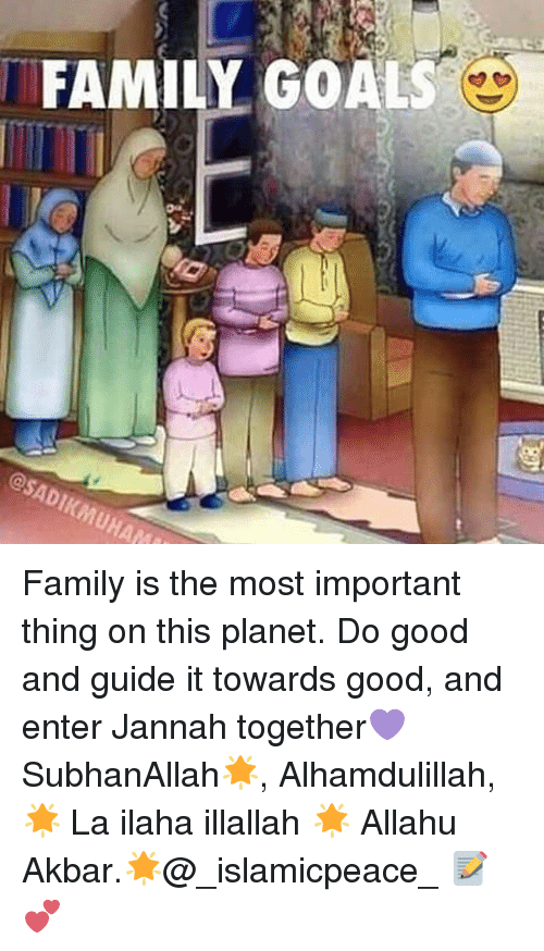 Allahu Akbar, Family, and Goals: FAMILY GOALS Family is the most important thing on this planet. Do good and guide it towards good, and enter Jannah together💜SubhanAllah🌟, Alhamdulillah,🌟 La ilaha illallah 🌟 Allahu Akbar.🌟@_islamicpeace_ 📝💕