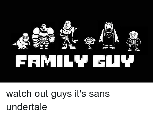 San Undertale: FAMILY GUY watch out guys it's sans undertale