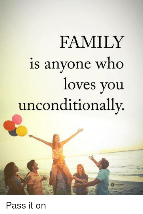 Family, Memes, and 🤖: FAMILY  is anyone who  loves you  unconditionally. Pass it on