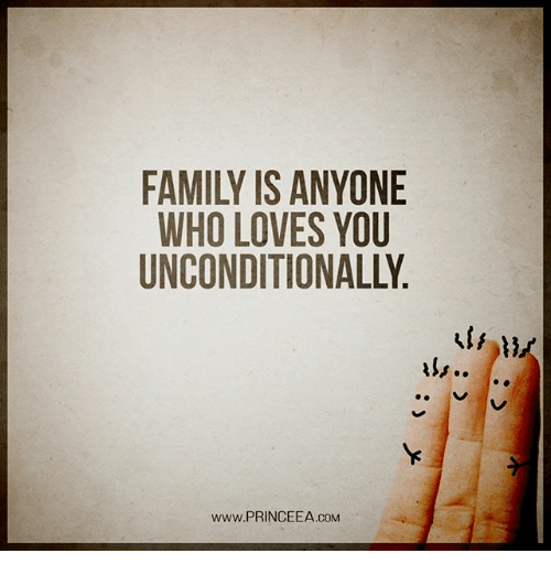 Family, Memes, and 🤖: FAMILY IS ANYONE  WHO LOVES YOU  UNCONDITIONALLY  www.PRINCEEA.COM