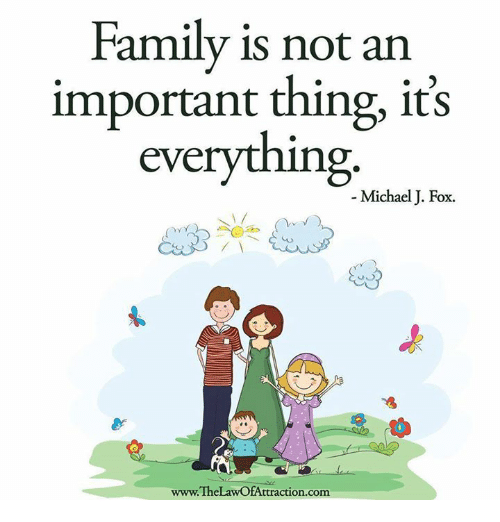 Michael J. Fox: Family is not an  important thing, it's  everything  Michael J. Fox.  www.TheLawOfAttraction.com