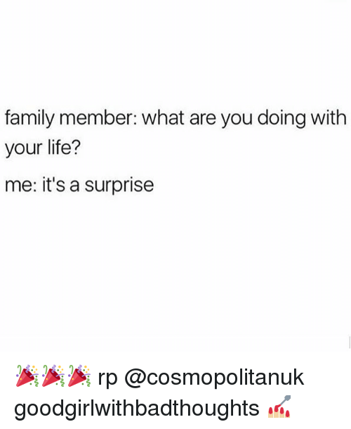 what ares: family member: what are you doing with  your life?  me: it's a surprise 🎉🎉🎉 rp @cosmopolitanuk goodgirlwithbadthoughts 💅🏼