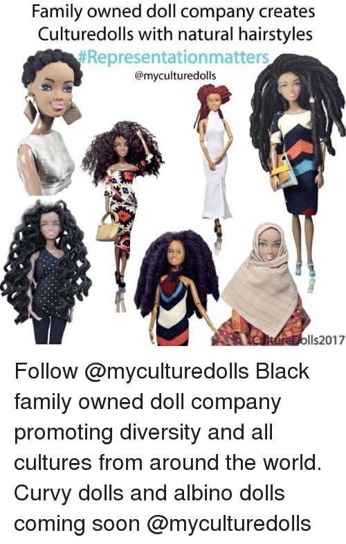 Family, Memes, and Soon...: Family owned doll company creates  Culturedolls with natural hairstyles  Representation matters  @myculturedolls  Ils2017 Follow @myculturedolls Black family owned doll company promoting diversity and all cultures from around the world. Curvy dolls and albino dolls coming soon @myculturedolls