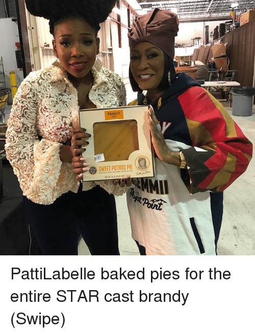 Baked, Family, and Memes: FAMILY  SWEET POTATO PE  MIL PattiLabelle baked pies for the entire STAR cast brandy (Swipe)