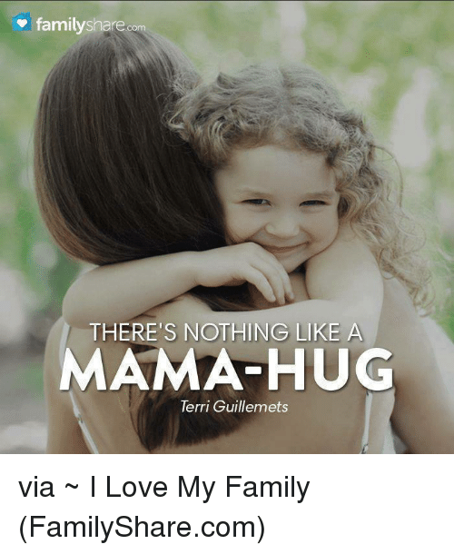 Love My Family: familyshare com  THERE'S NOTHING LIKE A  MAMA HUG  Terri Guillemets via ~  I Love My Family (FamilyShare.com)