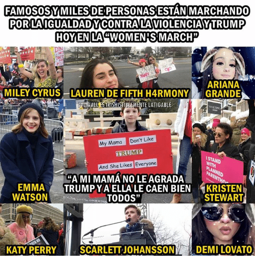 "Kati: FAMOSOSY MILES DEPERSONASESTANMARCHANDO  PORLAIGUALDADYCONTRALAVIOLENCIANYITRUMP  HOY EN LA VWOMENISMARCH  ARIANA  MILEY CYRUS LAUREN DE FIFTH H4RMONY  GRANDE  HALL ESTRISHIST  ENTELATIGABLE  My Mama Don't Like  STAND  And She Likes Everyone  ""AMI MAMANOLEAGRADA  EMMA  TRUMP YAELLALE CAEN BIEN  KRISTEN  WATSON  TODOS""  STEWART  KATY PERRY  SCARLETTJOHANSSONI DEMILOVATO"
