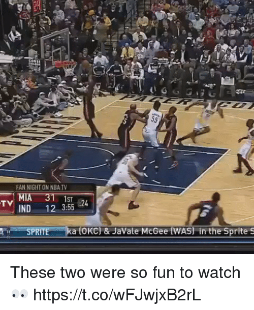 Nba, Watch, and Javale McGee: FAN NIGHT ON NBA TV  1ST  24  IND  12 3:55  TV  a toKC) & Javale McGee (WAS) in the Sprite  S  SPRITE These two were so fun to watch 👀 https://t.co/wFJwjxB2rL