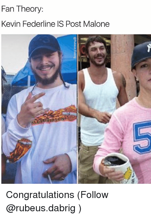 Memes, Post Malone, and Congratulations: Fan Theory:  Kevin Federline IS Post Malone Congratulations (Follow @rubeus.dabrig )