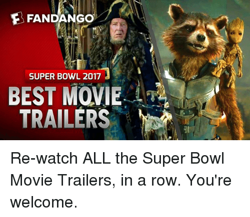 Youre Welcom: FANDANGO  SUPER BOWL 2017  BEST MOVIE  TRAILERS Re-watch ALL the Super Bowl Movie Trailers, in a row. You're welcome.
