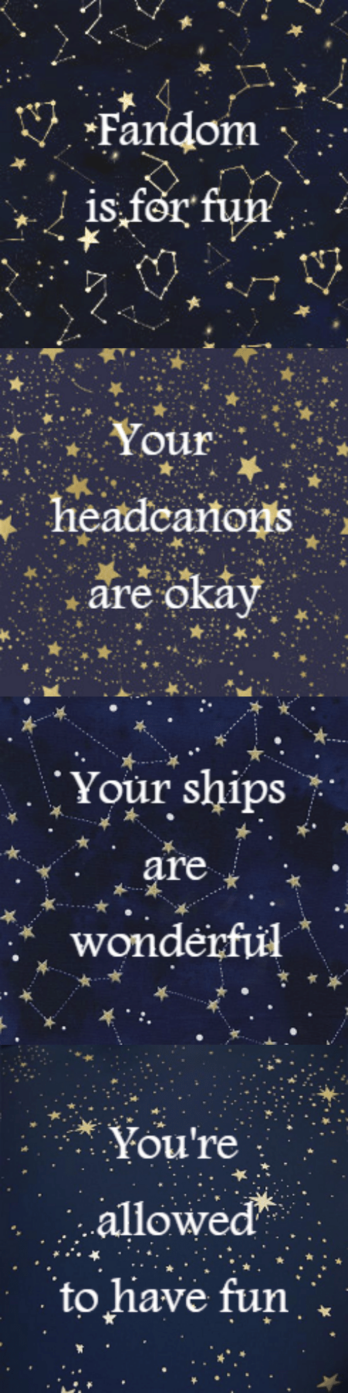 ships: Fandom  is for fun   Your  headcartons  are okay   Your ships  are  wonderful   You're  .allowed  to have fun