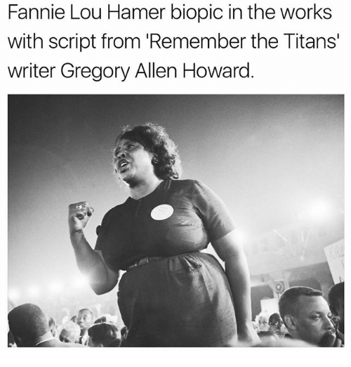 Fannie Lou Hamer: Fannie Lou Hamer biopic in the works  with script from 'Remember the Titans'  writer Gregory Allen Howard.