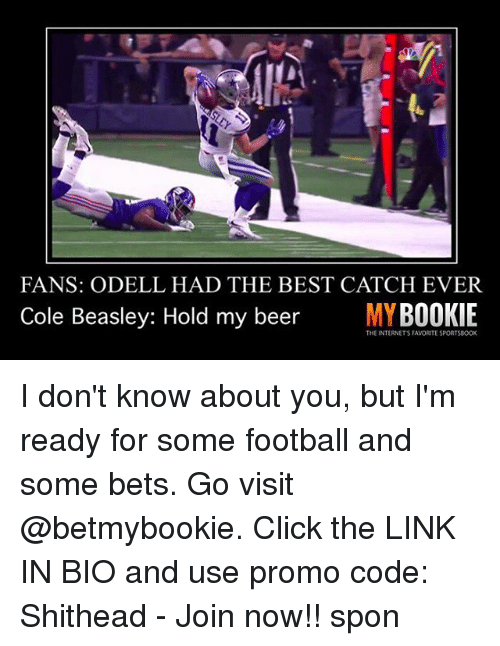 The Internets: FANS: ODELL HAD THE BEST CATCH EVER  Cole Beasley: Hold my beer  MYBOOKIE  THE INTERNETS FAVORITE SPORTS8OOK I don't know about you, but I'm ready for some football and some bets. Go visit @betmybookie. Click the LINK IN BIO and use promo code: Shithead - Join now!! spon