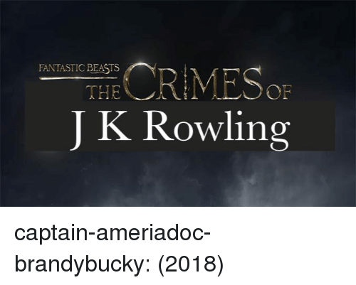 the of: FANTASTIC BEASTS  THE  OF  J K Rowling captain-ameriadoc-brandybucky:  (2018)