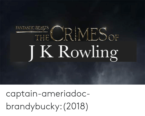 the of: FANTASTIC BEASTS  THE  OF  J K Rowling captain-ameriadoc-brandybucky:(2018)
