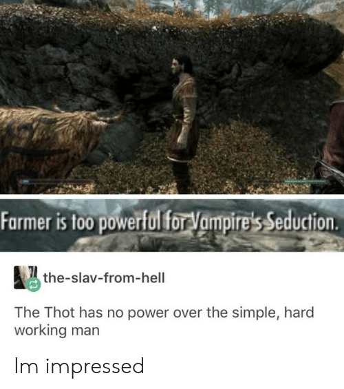 Slav: Farmer is to0 powerfulfor Vampire's Seduction  the-slav-from-hell  The Thot has no power over the simple, hard  working man Im impressed