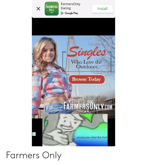 farmersonly.com: FarmersOnly  FARMERS Dating  Install  ONLY  Google Play  Singles  Who Love the  Outdoors  Browse Today  FARMERSONLY.COM  excuse me what the fuck  X Farmers Only