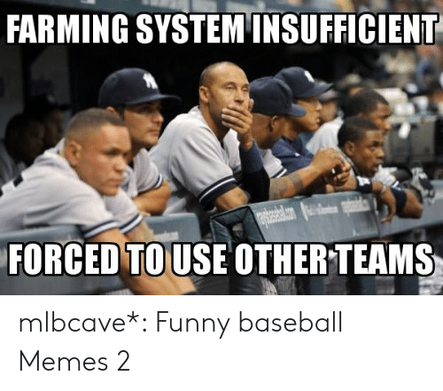Baseball Memes: FARMING SYSTEM INSUFFICIENT  FORCED TO USE OTHER TEAMS mlbcave*: Funny baseball Memes 2