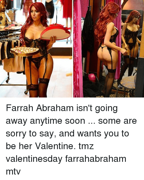 Farrah Abraham, Memes, and Mtv: Farrah Abraham isn't going away anytime soon ... some are sorry to say, and wants you to be her Valentine. tmz valentinesday farrahabraham mtv