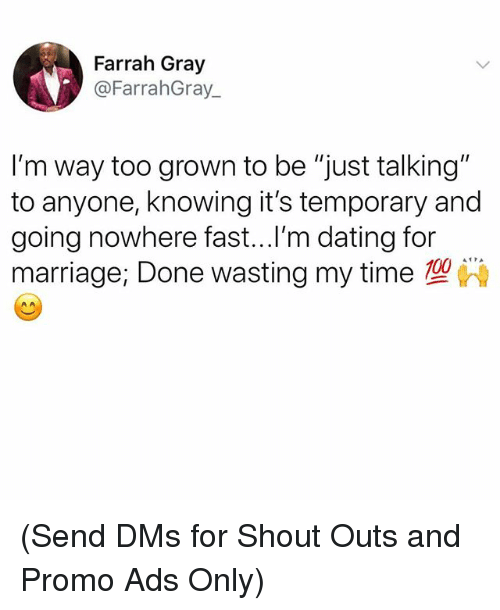 """Dating, Marriage, and Memes: Farrah Gray  @FarrahGray  I'm way too grown to be """"just talking""""  to anyone, knowing it's temporary and  going nowhere fast...l'm dating for  marriage: Done wasting my time (Send DMs for Shout Outs and Promo Ads Only)"""