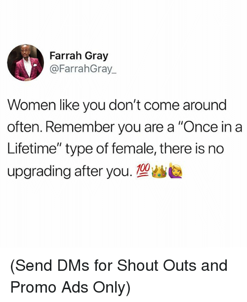 """Memes, Lifetime, and Women: Farrah Gray  @FarrahGray  Women like you don't come around  often. Remember you are a """"Once in a  Lifetime"""" type of female, there is no  upgrading after you.塑幽 (Send DMs for Shout Outs and Promo Ads Only)"""