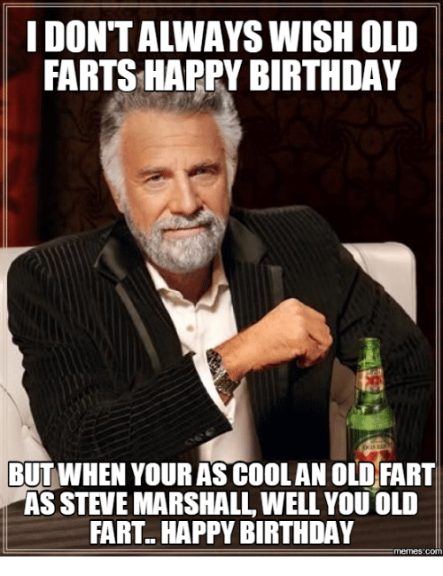 happy birthday meme: FARTS HAPPY BIRTHDAY  BUT WHEN YOUR AS COOLAN OLD FART  AS STEVE MARSHALL WELL YOU OLD  FART HAPPY BIRTHDAY  memes.COM
