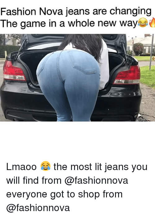 Fashion, Funny, and Lit: Fashion Nova jeans are changing  The game in a whole new way Lmaoo 😂 the most lit jeans you will find from @fashionnova everyone got to shop from @fashionnova