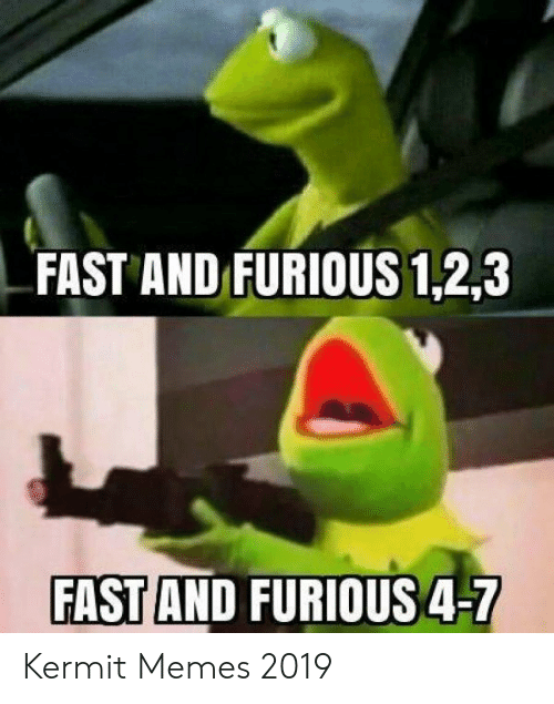 Funny Kermit Memes: FAST AND FURIOUS 1,2,3  FAST AND FURIOUS 4-7 Kermit Memes 2019