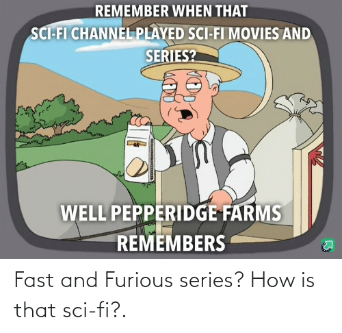 sci: Fast and Furious series?  How is that sci-fi?.