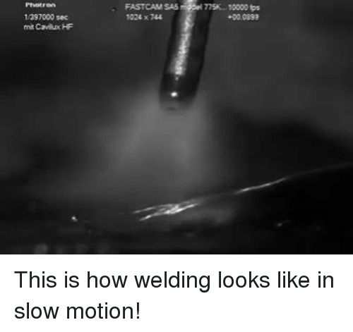 mechanic: FASTCAM SA5  TSK-10000 lps  1397000 sec  1024 x 744  +00.0899  mit Canua HF This is how welding looks like in slow motion!
