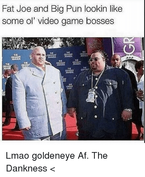 Dank, Lmao, and Puns: Fat Joe and Big Pun lookin like  some ol' video game bosses  na Lmao goldeneye Af. The Dankness <