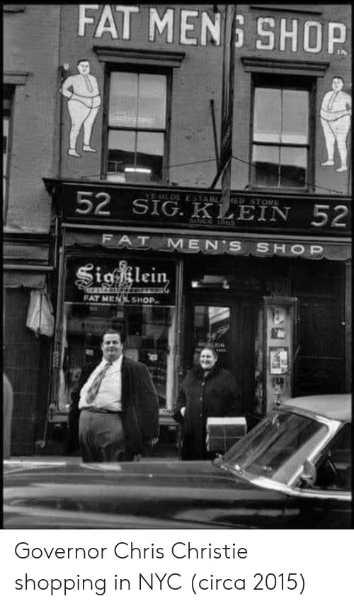 Chris Christie: FAT MEN : SHOP  52 SİGKEEIN 52  FAT MENS SHOP Governor Chris Christie shopping in NYC (circa 2015)