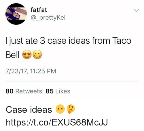 Taco Bell, Belle, and Ideas: fatfat  @_prettyKel  I just ate 3 case ideas from Taco  Bell  7/23/17, 11:25 PM  80 Retweets 85 Likes Case ideas 😶🤔 https://t.co/EXUS68McJJ
