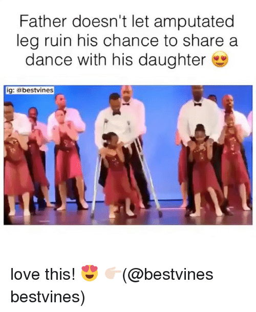 Dancee: Father doesn't let amputated  leg ruin his chance to share a  dance with his daughter  ig: @bestvines love this! 😍 👉🏻(@bestvines bestvines)