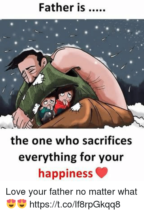 Love, Memes, and Happiness: Father is..  the one who sacrifices  everything for your  happiness Love your father no matter what 😍😍 https://t.co/lf8rpGkqq8