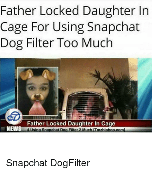 Memes, 🤖, and Daughter: Father Locked Daughter In  Cage For Using Snapchat  Dog Filter Too Much  Father Locked Daughter In Cage  NEW  Usi  zhiphop com  Snapchat Dog Filter 2 Much Snapchat DogFilter