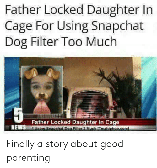 dog filter: Father Locked Daughter In  Cage For Using Snapchat  Dog Filter Too Much  Father Locked Daughter In Cage  NEWS L Finally a story about good parenting
