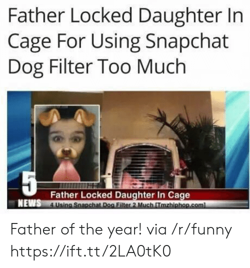 dog filter: Father Locked Daughter In  Cage For Using Snapchat  Dog Filter Too Much  Father Locked Daughter In Cage  NEWS Father of the year! via /r/funny https://ift.tt/2LA0tK0