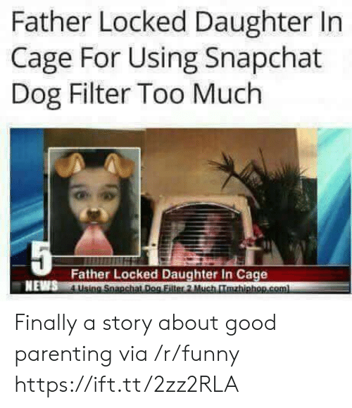 dog filter: Father Locked Daughter In  Cage For Using Snapchat  Dog Filter Too Much  Father Locked Daughter In Cage  NEWS L Finally a story about good parenting via /r/funny https://ift.tt/2zz2RLA
