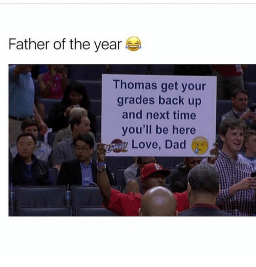 Memes, 🤖, and Dads: Father of the year  Thomas get your  grades back up  and next time  you'll be here  Love, Dad  ty