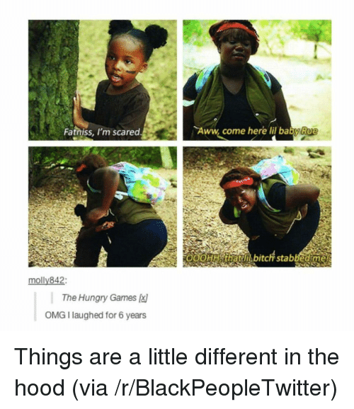 A Little Different: Fatniss, l'm scared  Aww, come here lil babyRue  molly842  \ The Hungry Games  OMG I laughed for 6 years <p>Things are a little different in the hood (via /r/BlackPeopleTwitter)</p>