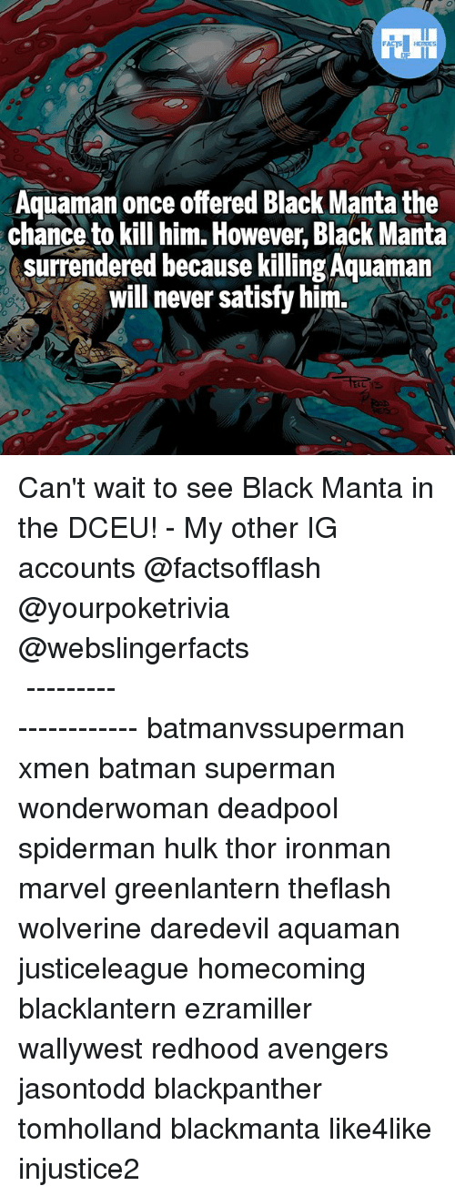 Batman, Memes, and Superman: FATSHERDES  Aquaman once offered Black Manta the  chance to kill him. However, Black Manta  surrendered because killing Aquaman  will never satisfy him. Can't wait to see Black Manta in the DCEU! - My other IG accounts @factsofflash @yourpoketrivia @webslingerfacts ⠀⠀⠀⠀⠀⠀⠀⠀⠀⠀⠀⠀⠀⠀⠀⠀⠀⠀⠀⠀⠀⠀⠀⠀⠀⠀⠀⠀⠀⠀⠀⠀⠀⠀⠀⠀ ⠀⠀--------------------- batmanvssuperman xmen batman superman wonderwoman deadpool spiderman hulk thor ironman marvel greenlantern theflash wolverine daredevil aquaman justiceleague homecoming blacklantern ezramiller wallywest redhood avengers jasontodd blackpanther tomholland blackmanta like4like injustice2