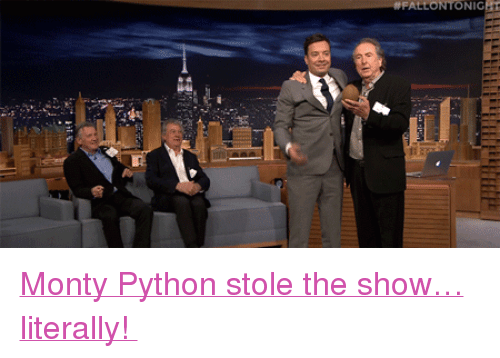 """stole the show: <p><a href=""""http://www.nbc.com/the-tonight-show/episodes/248"""" target=""""_blank"""">Monty Python stole the show&hellip; literally!</a></p>"""