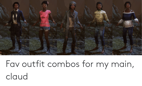 Claud: Fav outfit combos for my main, claud
