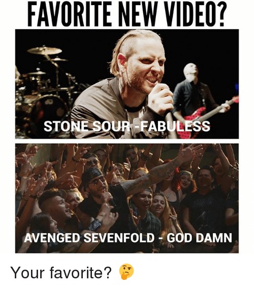 God, Memes, and Video: FAVORITE NEW VIDEO?  STONE SOUREFABULESS  AVENGED SEVENFOLD GOD DAMN Your favorite? 🤔